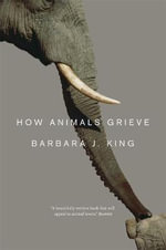 How Animals Grieve - Barbara J. King