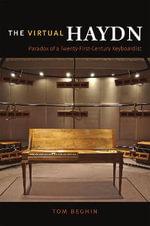 The Virtual Haydn : Paradox of a Twenty-First-Century Keyboardist - Tom Beghin
