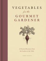 Vegetables for the Gourmet Gardener : A Practical Resource from the Garden to the Table - Simon Akeroyd