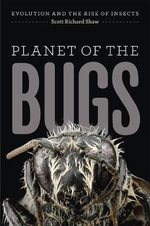 Planet of the Bugs : Evolution and the Rise of Insects - Scott R. Shaw