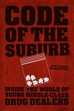 Code of the Suburb : Inside the World of Young Middle-Class Drug Dealers - Scott Jacques