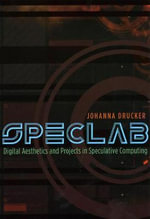Speclab : Digital Aesthetics and Projects in Speculative Computing - Johanna Drucker