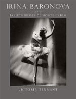 Irina Baronova and the Ballets Russes de Monte Carlo - Victoria Tennant