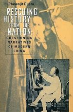 Rescuing History from the Nation : Questioning Narratives of Modern China - Prasenjit Duara