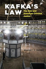 Kafka's Law : The Trial and American Criminal Justice - Robert P. Burns