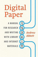 Digital Paper : A Manual for Research and Writing with Library and Internet Materials - Andrew Abbott
