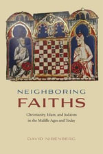 Neighboring Faiths : Christianity, Islam, and Judaism in the Middle Ages and Today - David Nirenberg