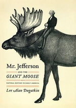 Mr. Jefferson and the Giant Moose : Natural History in Early America - Lee Alan Dugatkin