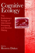 Cognitive Ecology : The Evolutionary Ecology of Information Processing and Decision Making - Reuven Dukas
