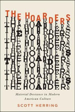 The Hoarders : Material Deviance in Modern American Culture - Scott Herring