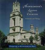 Hawksmoor's London Churches : Architecture and Theology - Pierre De La Ruffiniere Du Prey