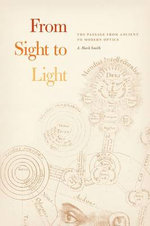 From Sight to Light : The Passage from Ancient to Modern Optics - A. Mark Smith