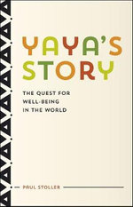 Yaya's Story : The Quest for Well-Being in the World - Paul Stoller