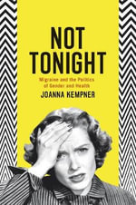 Not Tonight : Migraine and the Politics of Gender and Health - Joanna Kempner