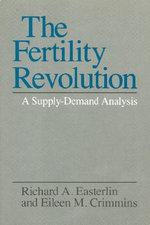 The Fertility Revolution : A Supply-demand Analysis - Richard A. Easterley