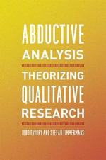 Abductive Analysis : Theorizing Qualitative Research - Iddo Tavory