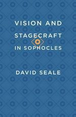 Vision and Stagecraft in Sophocles - David Seale