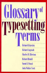 Glossary of Typesetting Terms : Chicago Guides to Writing, Editing, and Publishing - Richard Eckersley