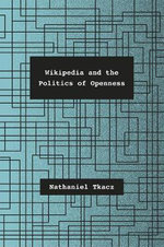 Wikipedia and the Politics of Openness - Nathaniel Tkacz