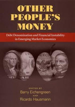 Other People's Money : Debt Denomination and Financial Instability in Emerging Market Economies - Barry J. Eichengreen