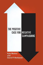 The Positive Case for Negative Campaigning - Kyle Mattes