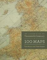 A History of the Twentieth Century in 100 Maps - Tom Harper