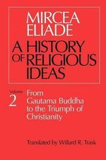 A History of Religious Ideas : From Gautama Buddha to the Triumph of Christianity v. 2 - Mircea Eliade