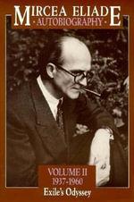 Autobiography : 1937-60 - Exile's Odyssey v. 2 - Mircea Eliade