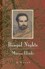 Bengal Nights : A Novel a Novel a Novel - Mircea Eliade
