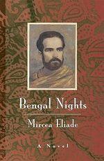 Bengal Nights : A Novel a Novel a Novel - Mircea Eliade