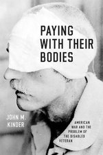 Paying with Their Bodies : American War and the Problem of the Disabled Veteran - John Kinder
