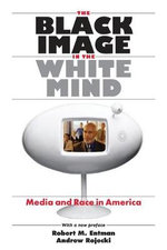The Black Image in the White Mind : Media and Race in America - Robert M. Entman