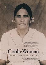 Coolie Woman : The Odyssey of Indenture - Gaiutra Bahadur