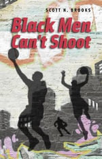 Black Men Can't Shoot - Scott N. Brooks