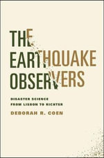 The Earthquake Observers : Disaster Science from Lisbon to Richter - Deborah R. Coen