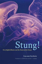 Stung! : On Jellyfish Blooms and the Future of the Ocean - Lisa-Ann Gershwin