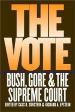 The Vote : Bush, Gore and the Supreme Court - Cass R. Sunstein