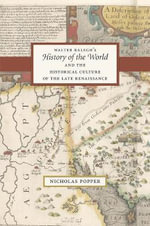 Walter Ralegh's History of the World and the Historical Culture of the Late Renaissance - Nicholas Popper