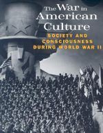 The War in American Culture : Society and Consciousness During World War II - Lewis A. Erenberg