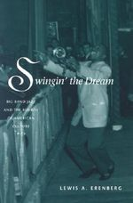 Swingin' the Dream : Big Band Jazz and the Rebirth of American Culture - Lewis A. Erenberg