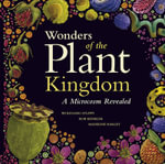 Wonders of the Plant Kingdom : A Microcosm Revealed - Wolfgang Stuppy