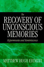 The Recovery of Unconscious Memories : Hypermnesia and Reminiscence - Matthew Hugh Erdelyi