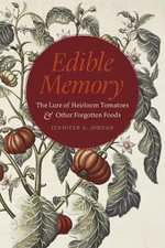 Edible Memory : The Lure of Heirloom Tomatoes and Other Forgotten Foods - Jennifer A. Jordan