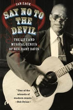 Say No to the Devil : The Life and Musical Genius of Rev. Gary Davis - Ian Zack