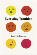 Everyday Troubles : The Micro-Politics of Interpersonal Conflict - Robert M. Emerson