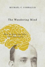 The Wandering Mind : What the Brain Does When You're Not Looking - Michael C. Corballis