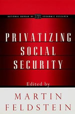 Privatizing Social Security : National Bureau of Economic Research Project Report