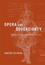 Opera and Sovereignty : Transforming Myths in Eighteenth-century Italy - Martha Feldman