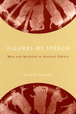 Figures of Speech : Men and Maidens in Ancient Greece - Gloria Ferrari