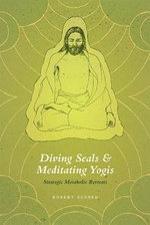 Diving Seals and Meditating Yogis : Strategic Metabolic Retreats - Robert Elsner